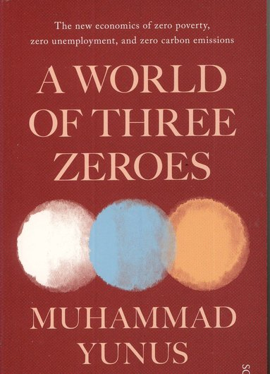 bokomslag A World of Three Zeroes: the new economics of zero poverty, zero unemployment, and zero carbon emissions
