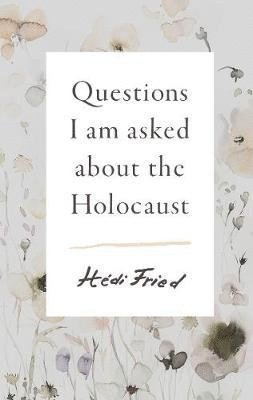 bokomslag Questions I Am Asked About the Holocaust