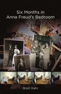 bokomslag Six Months in Anna Freud's Bedroom
