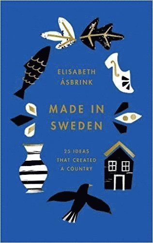 bokomslag Made in Sweden: 25 ideas that created a country