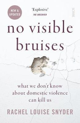 bokomslag No Visible Bruises: what we don't know about domestic violence can kill us