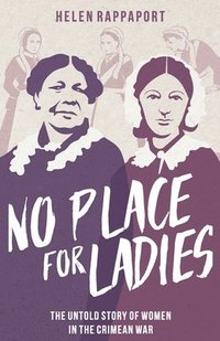 bokomslag No Place for Ladies: The Untold Story of Women in the Crimean War