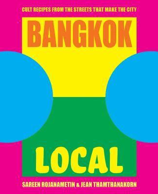 bokomslag Bangkok Local: Cult recipes from the streets that make the city