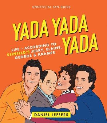 bokomslag Yada Yada Yada: The world according to Seinfeld's Jerry, Elaine, George & Kramer
