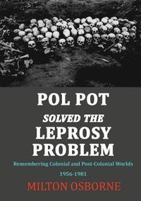 bokomslag Pol Pot Solved the Leprosy Problem