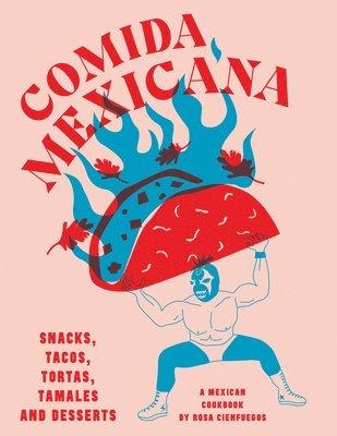 bokomslag Comida Mexicana: Snacks, tacos, tortas, tamales & desserts