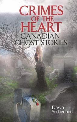 bokomslag Crimes of the heart - canadian ghost stories