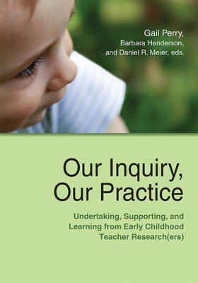 bokomslag Our inquiry, our practice - undertaking, supporting, and learning from earl
