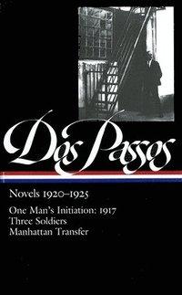 bokomslag Novels 1920-1925: One Man's Initiation: 1917, Three Soldiers, Manhattan Transfer