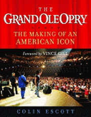 bokomslag The Grand Ole Opry: The Making of an American Icon