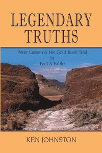 bokomslag Legendary Truths, Peter Lassen &; His Gold Rush Trail in Fact &; Fable