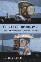 bokomslag The Future of the Past - New Perspectives on Ukrainian History