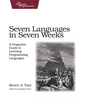 bokomslag Seven Languages in Seven Weeks: A Pragmatic Guide to Learning Programming Languages