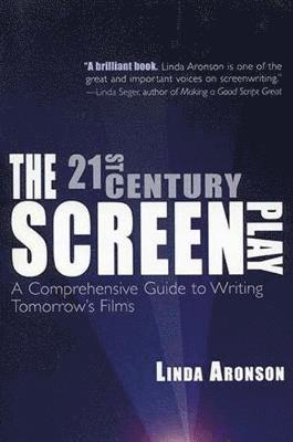 bokomslag The 21st-Century Screenplay: A Comprehensive Guide to Writing Tomorrow's Films