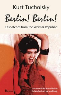 bokomslag Berlin! Berlin! Dispatches from the Weimar Republic (Color Picture Bookstore Edition)