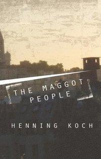 bokomslag The Maggot People