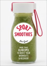 bokomslag Sport Smoothies: More Than 65 Recipes to Boost Your Workouts & Recovery