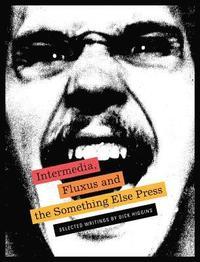 bokomslag Intermedia, Fluxus and the Something Else Press - Selected Writings by Dick Higgins
