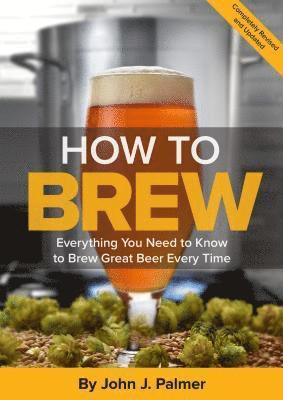 bokomslag How to brew - everything you need to know to brew great beer every time
