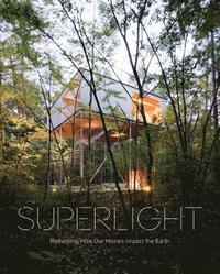 bokomslag Superlight: Rethinking How Our Homes Impact the Earth