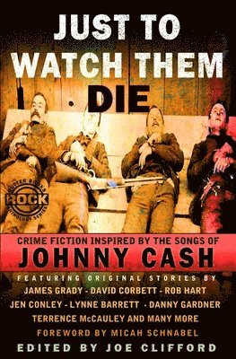 bokomslag Just To Watch Them Die: Crime Fiction Inspired By the Songs of Johnny Cash