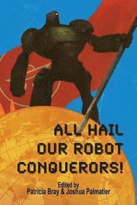 bokomslag All Hail Our Robot Conquerors!