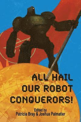All Hail Our Robot Conquerors! 1