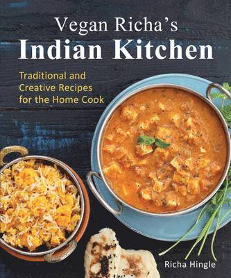 bokomslag Vegan Richa's Indian Kitchen: Traditional and Creative Recipes for the Home Cook