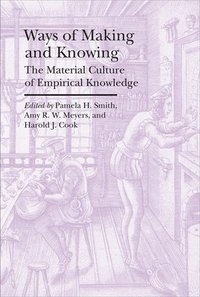 bokomslag Ways of Making and Knowing - The Material Culture of Empirical Knowledge