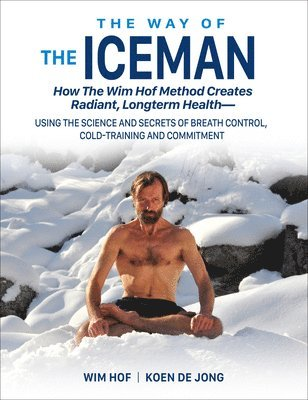 bokomslag Way of the iceman - how the wim hof method creates radiant, longterm health