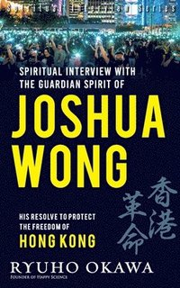 bokomslag Spiritual Interview with the Guardian Spirit of Joshua Wong: His resolve to protect the freedom of Hong Kong