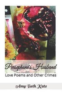 bokomslag Persephone's Husband: Love Poems and Other Crimes
