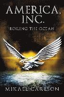 bokomslag America, Inc.: Boiling the Ocean
