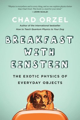 bokomslag Breakfast with Einstein: The Exotic Physics of Everyday Objects
