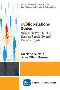 bokomslag Public Relations Ethics: Senior PR Pros Tell Us How to Speak Up and Keep Your Job