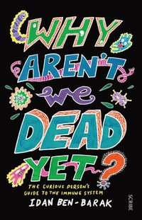 bokomslag Why Aren't We Dead Yet?: The Curious Person's Guide to the Immune System