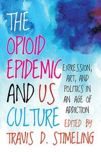 bokomslag The Opioid Epidemic and US Culture