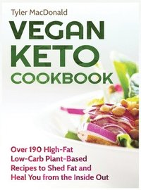 bokomslag Vegan Keto Cookbook Over 190 High-Fat Low-Carb Plant-Based Recipes to Shed Fat and Heal You from the Inside Out