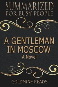 bokomslag Summary: A Gentleman in Moscow - Summarized for Busy People: A Novel: Based on the Book by Amor Towles