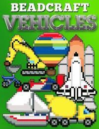 bokomslag Beadcraft Vehicles: Awesome Patterns for Perler, Qixels, Hama, Artkal, Simbrix, Fuse, Melty, Nabbi, Pyslla, Cross-Stitch and More!