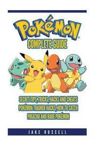bokomslag Pokemon Go Complete Guide: Secret Tips, Tricks, Hacks and Cheats, Pokémon Trainer Hacks, How To Catch Pikachu and Rare Pokémon