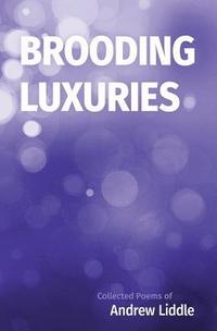 bokomslag Brooding Luxuries: Collected Poems