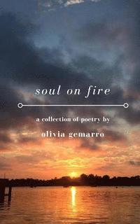 bokomslag soul on fire: a collection of poetry about love, loss, & everything in between.