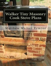 bokomslag Walker Tiny Masonry Cook Stove Plans: Build Your Own Super Efficient Wood Cook Stove