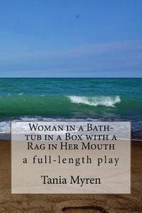 bokomslag Woman in a Bath-tub in a Box with a Rag in Her Mouth: A full-length play inspired by the life of Karen Blixen