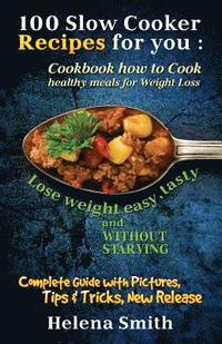 bokomslag 100 Slow Cooker Recipes for you: Cookbook how to Cook healthy meals for Weight Loss: Complete Guide with Pictures, Tips and Tricks, New Release (Lose