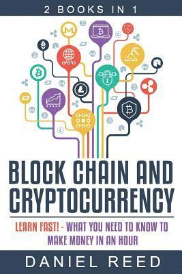 bokomslag Block Chain and Cryptocurrency: Learn Fast! - What You Need to Know to Make Money in an Hour