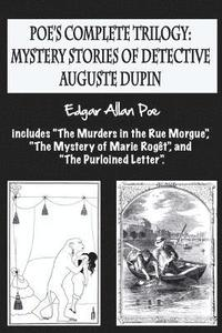 bokomslag Poe's complete trilogy: mystery stories of detective Auguste Dupin: Includes 'The Murders in the Rue Morgue', 'The Mystery of Marie Rogêt', an