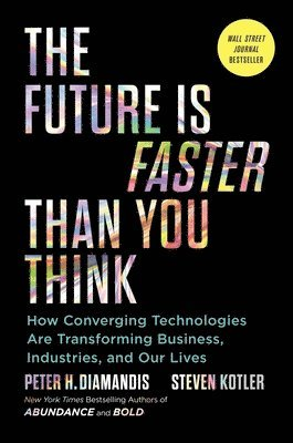 bokomslag The Future Is Faster Than You Think: How Converging Technologies Are Transforming Business, Industries, and Our Lives