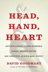 bokomslag Head, Hand, Heart: Why Intelligence Is Over-Rewarded, Manual Workers Matter, and Caregivers Deserve More Respect